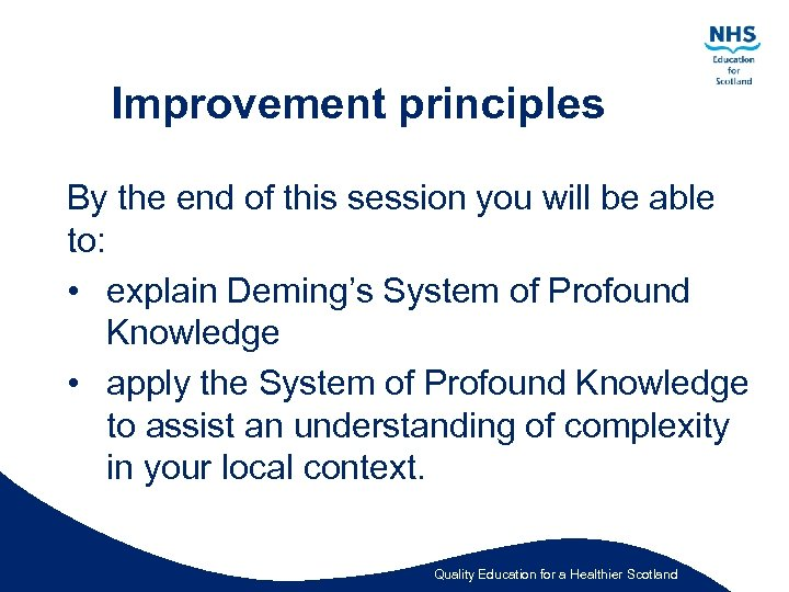 Improvement principles By the end of this session you will be able to: •