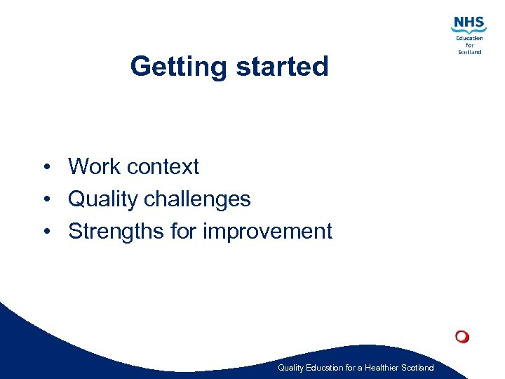 Getting started • Work context • Quality challenges • Strengths for improvement Quality Education