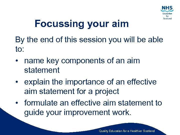 Focussing your aim By the end of this session you will be able to: