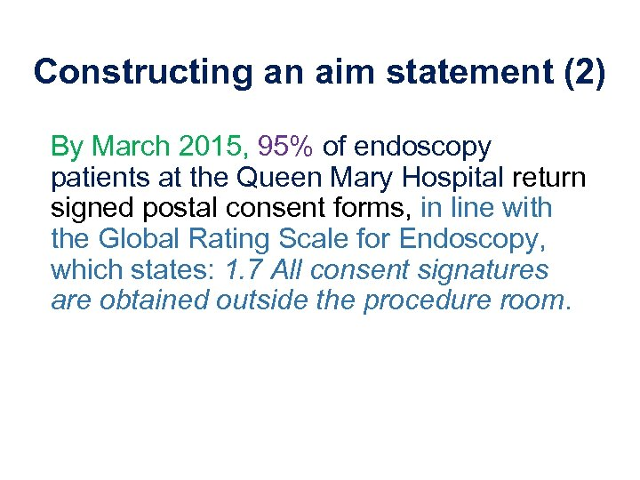 Constructing an aim statement (2) By March 2015, 95% of endoscopy patients at the