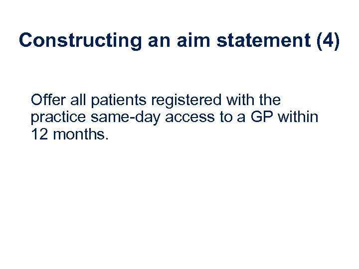 Constructing an aim statement (4) Offer all patients registered with the practice same-day access