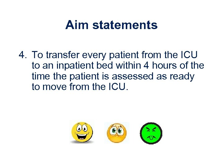 Aim statements 4. To transfer every patient from the ICU to an inpatient bed