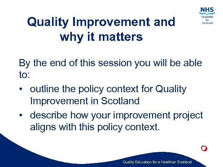 Quality Improvement and why it matters By the end of this session you will