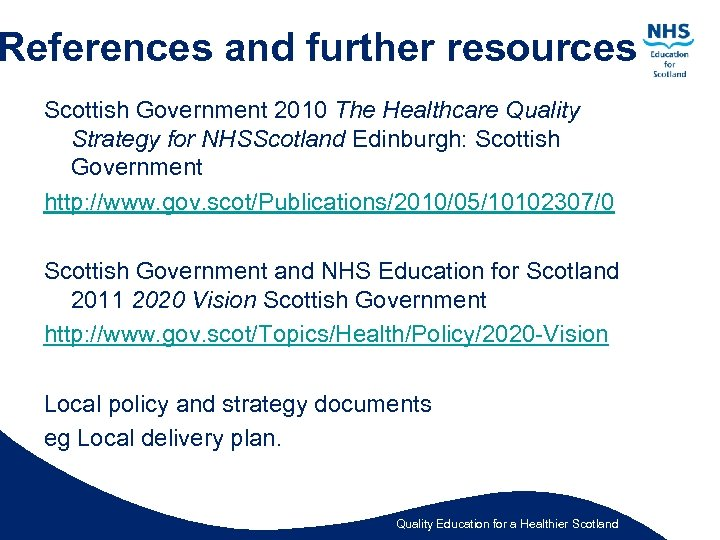References and further resources Scottish Government 2010 The Healthcare Quality Strategy for NHSScotland Edinburgh: