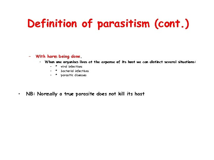 Definition of parasitism (cont. ) – • With harm being done. • When one