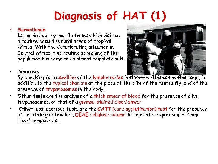 Diagnosis of HAT (1) • Surveillance Is carried out by mobile teams which visit
