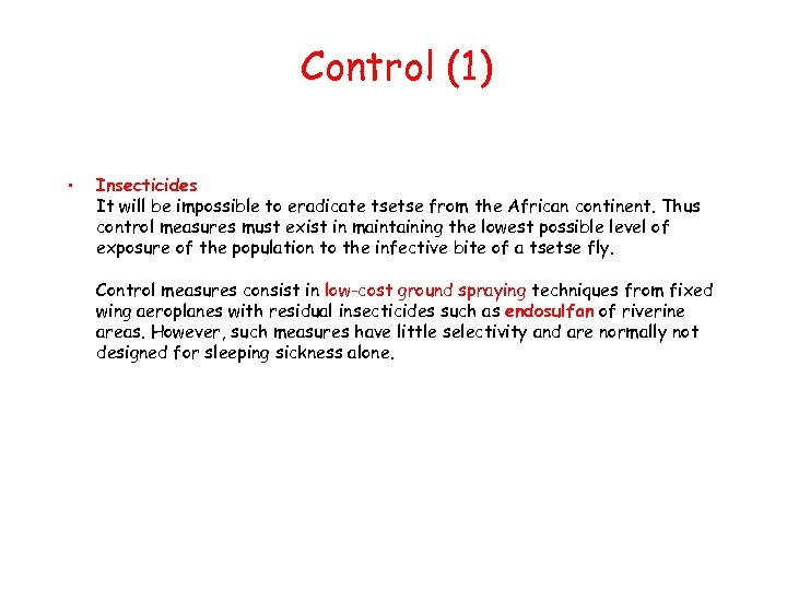 Control (1) • Insecticides It will be impossible to eradicate tsetse from the African