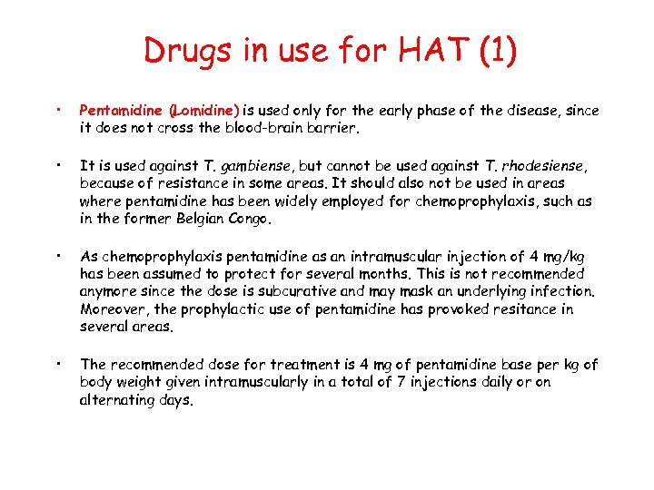 Drugs in use for HAT (1) • Pentamidine (Lomidine) is used only for the