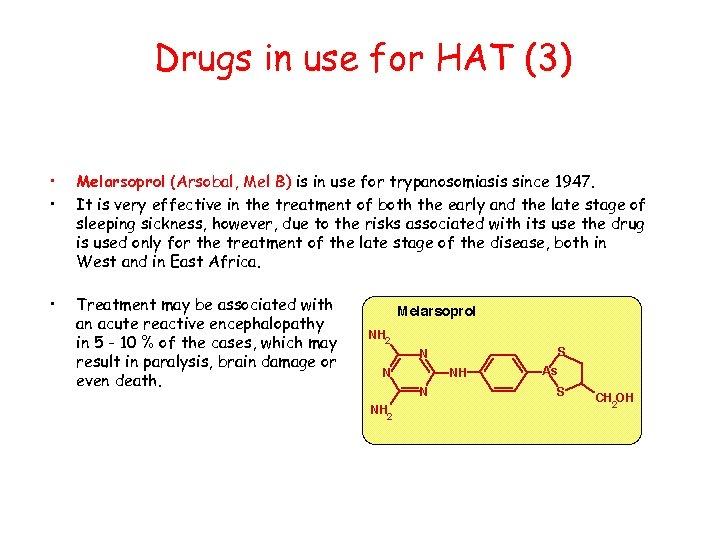 Drugs in use for HAT (3) • • Melarsoprol (Arsobal, Mel B) is in