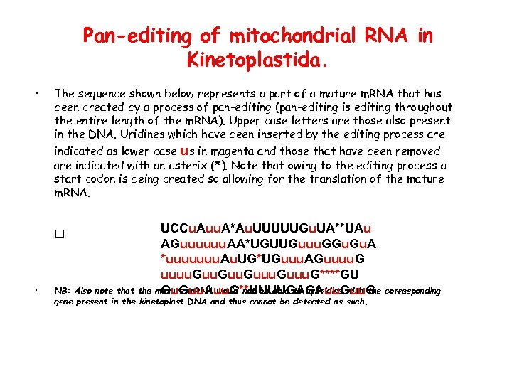 Pan-editing of mitochondrial RNA in Kinetoplastida. • The sequence shown below represents a part