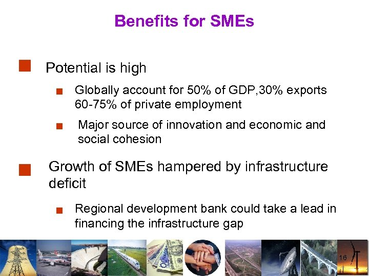 Benefits for SMEs Potential is high Globally account for 50% of GDP, 30% exports