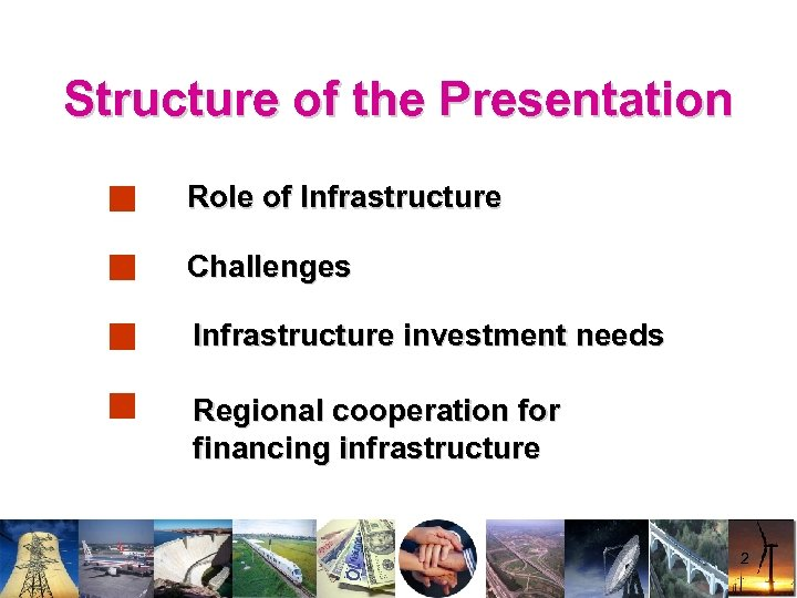 Structure of the Presentation Role of Infrastructure Challenges Infrastructure investment needs Regional cooperation for