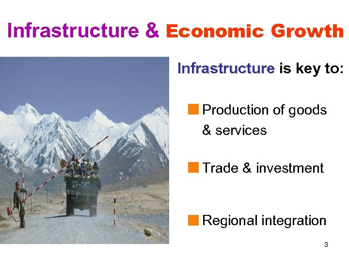 Infrastructure & Economic Growth Infrastructure is key to: Production of goods & services Trade