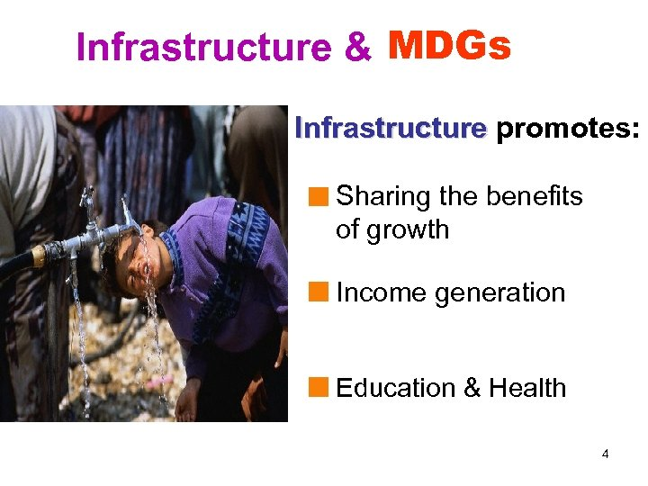 Infrastructure & MDGs Infrastructure promotes: Sharing the benefits of growth Income generation Education &