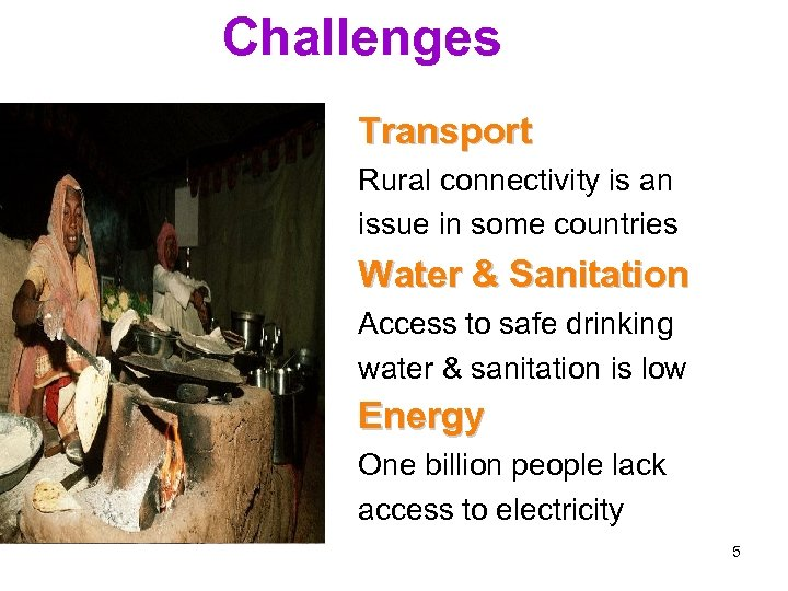 Challenges Transport Rural connectivity is an issue in some countries Water & Sanitation Access