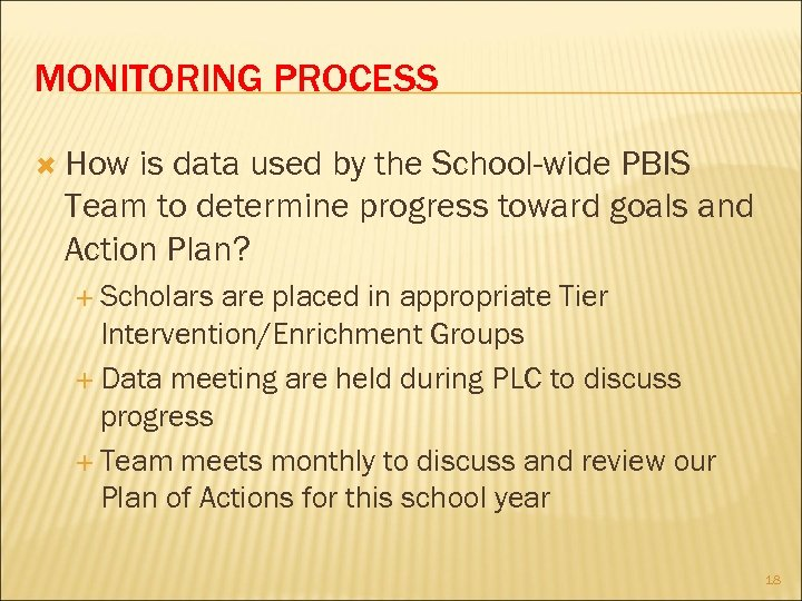 MONITORING PROCESS How is data used by the School-wide PBIS Team to determine progress