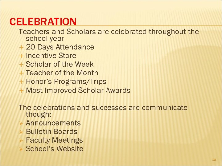 CELEBRATION Teachers and Scholars are celebrated throughout the school year 20 Days Attendance Incentive