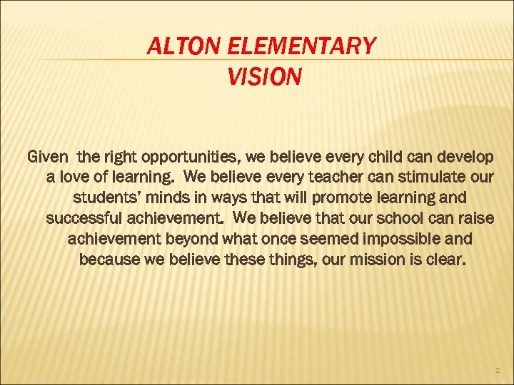 ALTON ELEMENTARY VISION Given the right opportunities, we believe every child can develop a
