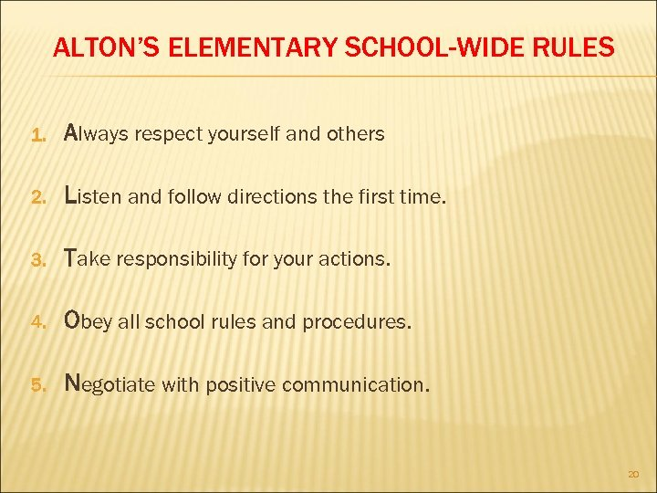 ALTON'S ELEMENTARY SCHOOL-WIDE RULES 1. Always respect yourself and others 2. Listen and follow