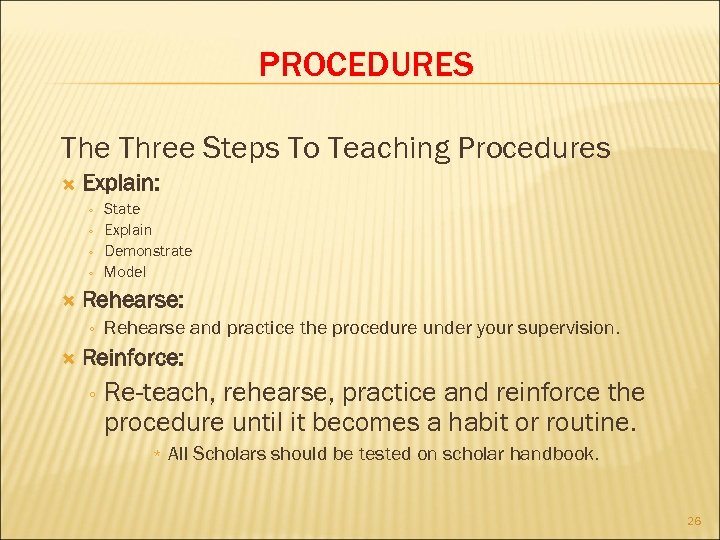 PROCEDURES The Three Steps To Teaching Procedures Explain: ◦ ◦ Rehearse: ◦ State Explain