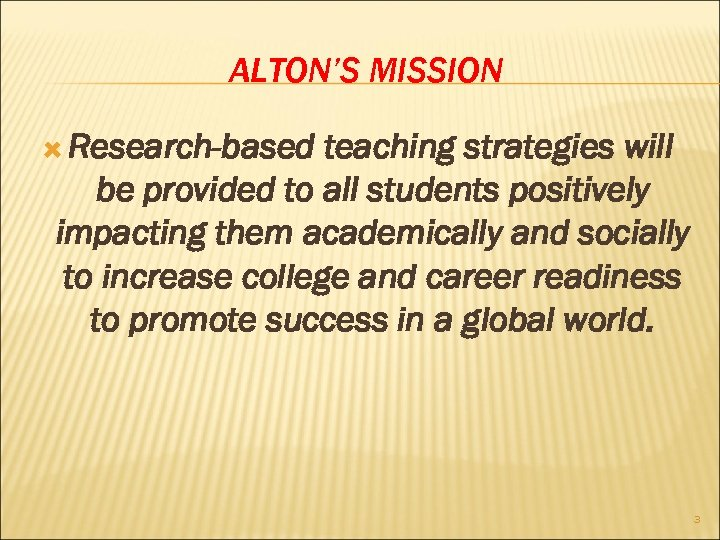 ALTON'S MISSION Research-based teaching strategies will be provided to all students positively impacting them