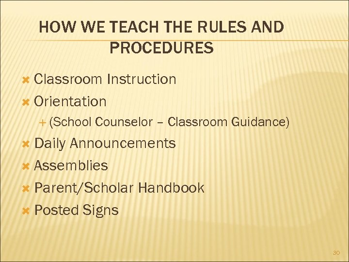 HOW WE TEACH THE RULES AND PROCEDURES Classroom Instruction Orientation (School Counselor – Classroom