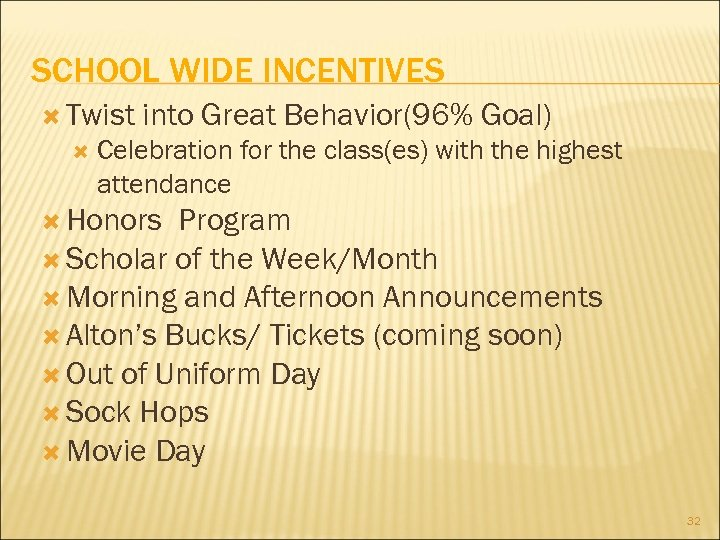SCHOOL WIDE INCENTIVES Twist into Great Behavior(96% Goal) Celebration for the class(es) with the