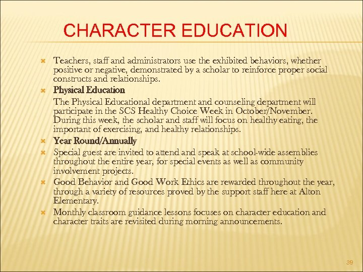 CHARACTER EDUCATION Teachers, staff and administrators use the exhibited behaviors, whether positive or negative,