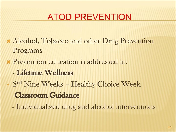 ATOD PREVENTION Alcohol, Tobacco and other Drug Prevention Programs Prevention education is addressed in: