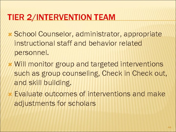 TIER 2/INTERVENTION TEAM School Counselor, administrator, appropriate instructional staff and behavior related personnel. Will