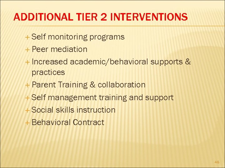 ADDITIONAL TIER 2 INTERVENTIONS Self monitoring programs Peer mediation Increased academic/behavioral supports & practices