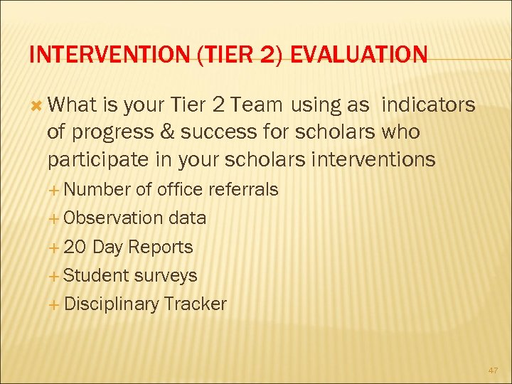 INTERVENTION (TIER 2) EVALUATION What is your Tier 2 Team using as indicators of