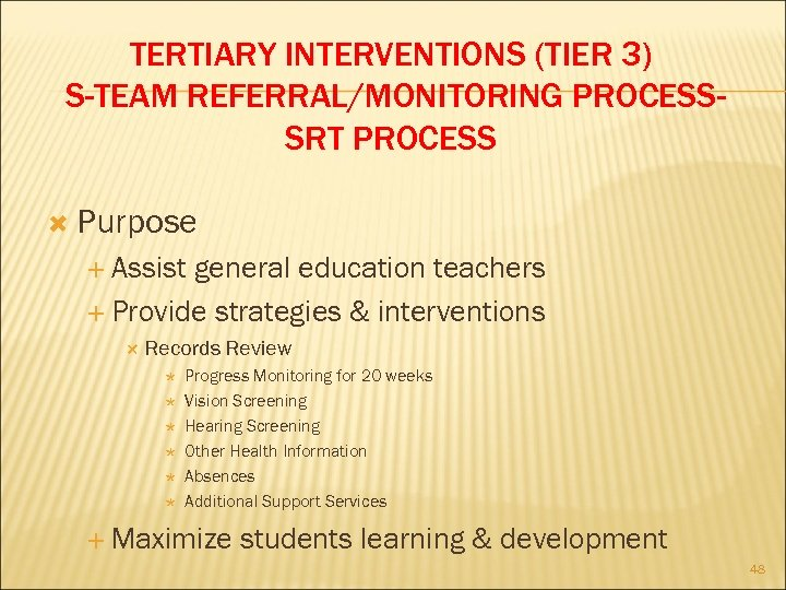 TERTIARY INTERVENTIONS (TIER 3) S-TEAM REFERRAL/MONITORING PROCESSSRT PROCESS Purpose Assist general education teachers Provide