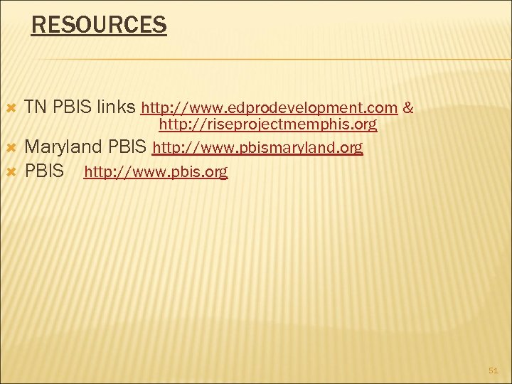 RESOURCES TN PBIS links http: //www. edprodevelopment. com & http: //riseprojectmemphis. org Maryland PBIS