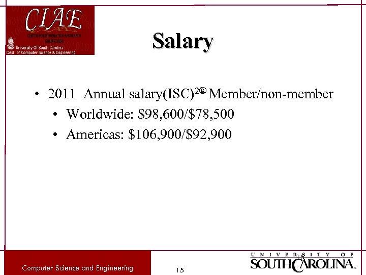 Salary • 2011 Annual salary(ISC)2® Member/non-member • Worldwide: $98, 600/$78, 500 • Americas: $106,