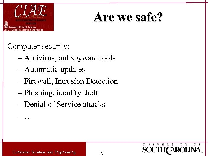 Are we safe? Computer security: – Antivirus, antispyware tools – Automatic updates – Firewall,