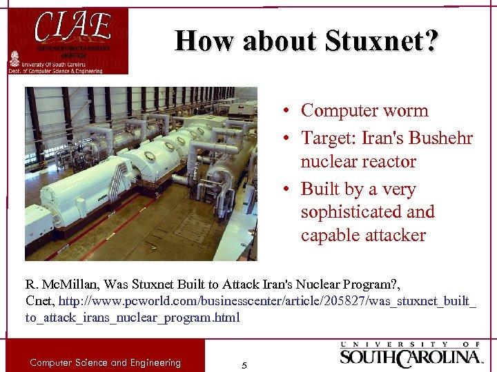 How about Stuxnet? • Computer worm • Target: Iran's Bushehr nuclear reactor • Built