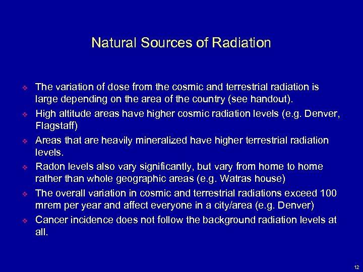 Natural Sources of Radiation v v v The variation of dose from the cosmic