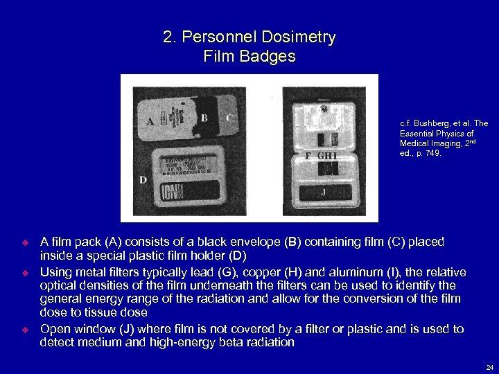 2. Personnel Dosimetry Film Badges c. f. Bushberg, et al. The Bushberg, Essential Physics