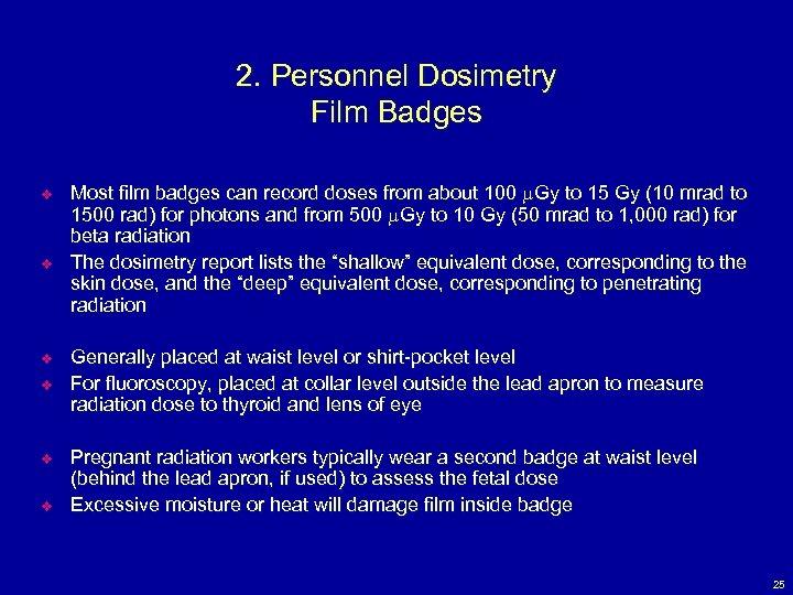 2. Personnel Dosimetry Film Badges v v v Most film badges can record doses