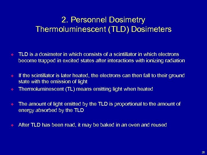 2. Personnel Dosimetry Thermoluminescent (TLD) Dosimeters v TLD is a dosimeter in which consists
