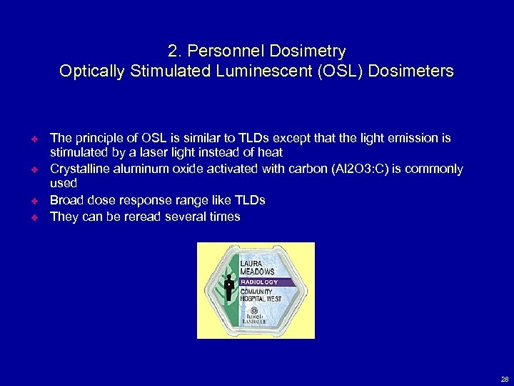 2. Personnel Dosimetry Optically Stimulated Luminescent (OSL) Dosimeters v v The principle of OSL