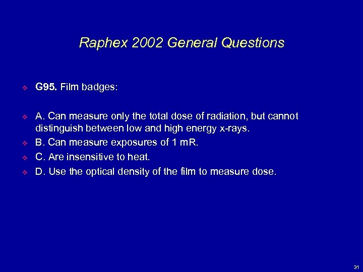 Raphex 2002 General Questions v G 95. Film badges: v A. Can measure only