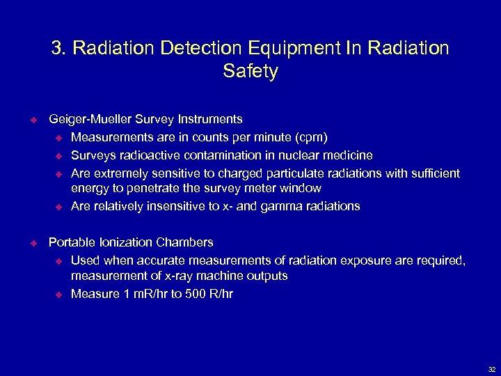 3. Radiation Detection Equipment In Radiation Safety v Geiger-Mueller Survey Instruments v Measurements are