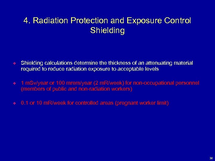 4. Radiation Protection and Exposure Control Shielding v Shielding calculations determine thickness of an