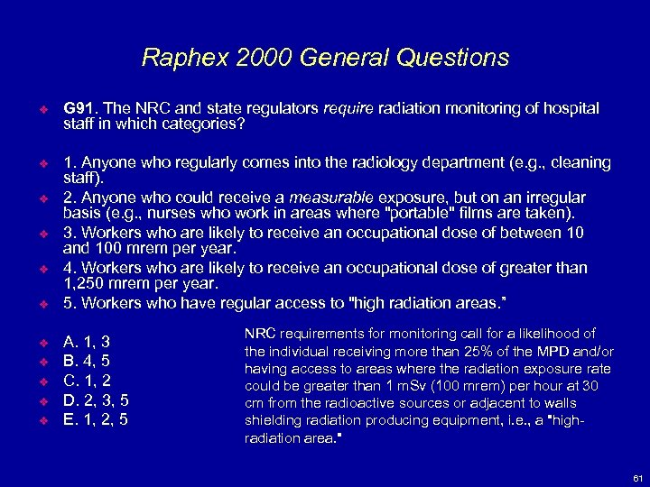 Raphex 2000 General Questions v G 91. The NRC and state regulators require radiation