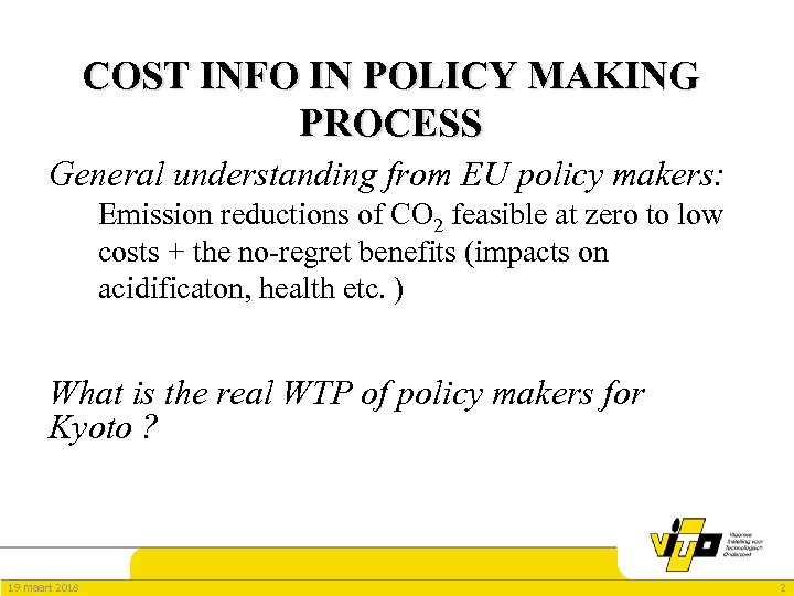 COST INFO IN POLICY MAKING PROCESS General understanding from EU policy makers: Emission reductions