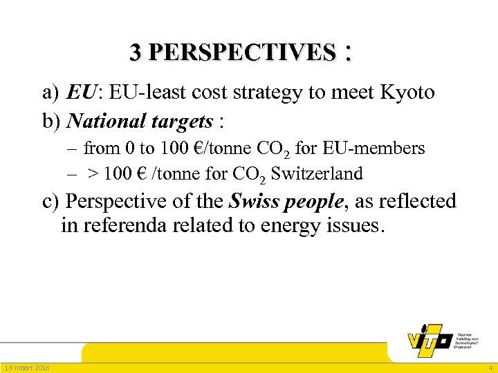 3 PERSPECTIVES : a) EU: EU-least cost strategy to meet Kyoto b) National targets