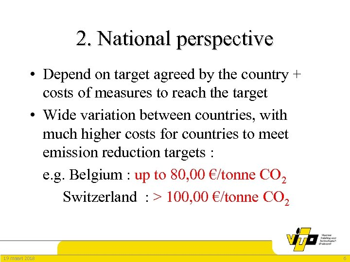 2. National perspective • Depend on target agreed by the country + costs of