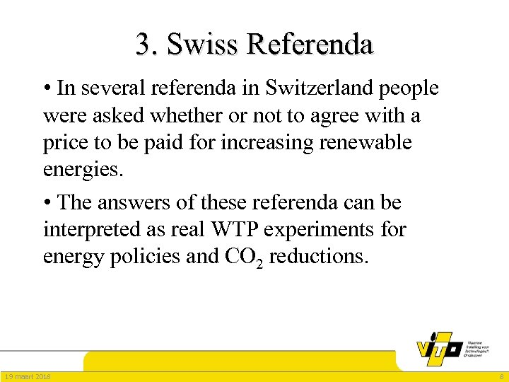 3. Swiss Referenda • In several referenda in Switzerland people were asked whether or